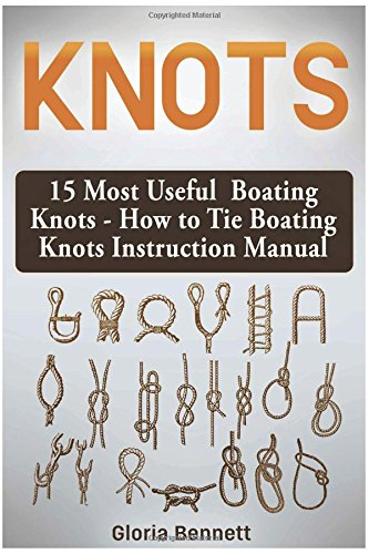 Knots: 15 Most Useful Boating Knots - How to Tie Boating Knots Instruction Manual