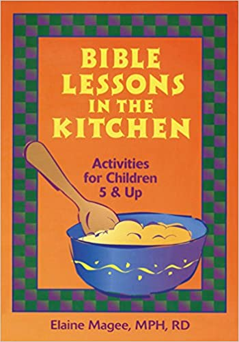 Bible Lessons in the Kitchen: Activities for Children 5 & Up: Elaine