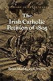 The Irish Catholic Petition of 1805 : The Diary of Denys Scully, MacDermot, Brian, 071652497X