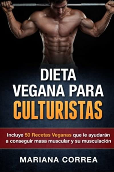 DIETA VEGANA Para CULTURISTAS: Incluye 50 Recetas Veganas que ...