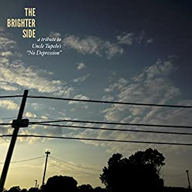 Rent The Brighter Side: A 25th Anniversary Tribute to Uncle Tupelo's No Depression via Amazon
