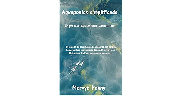 Aquaponics simplificado: Aquaponics es la fusión de dos técnicas de cultivo: la acuicultura y la hidroponía: la acuicultura es la cría de peces y cultivo . ...