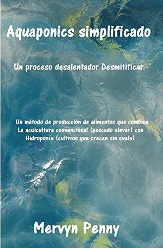 Aquaponics simplificado: Aquaponics es la fusión de dos técnicas de cultivo: la acuicultura y la hidroponía: ...