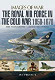 The Royal Air Force in the Cold War, 1950-1970 (Images of War)