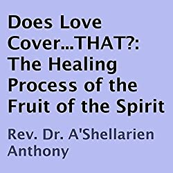 Does Love Cover...THAT?: The Healing Process of the Fruit of the Spirit