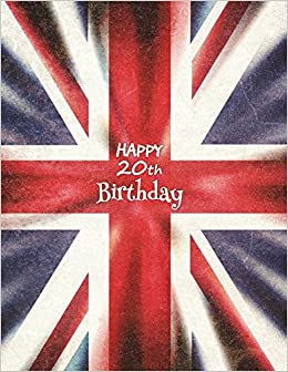 Buy Happy 20th Birthday Notebook Journal Diary 365 Lined Pages Union Jack Themed Gifts For 20 Year Old Men Or Women Daughter Son Sister