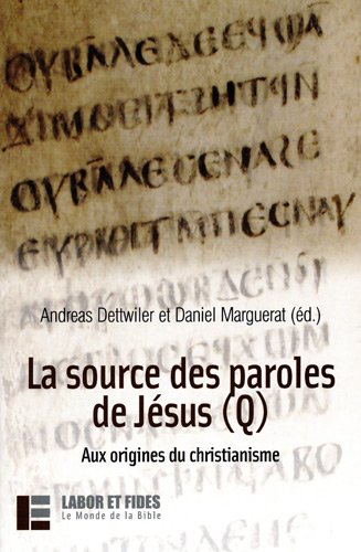 La source des paroles de Jésus (Q) : Aux origines du christianime Broché – 21 novembre 2008 Andreas Dettwiller Daniel Marguerat Labor et Fides 2830913418