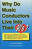 img - for Why Do Music Conductors Live into Their 90'S?: The Simple, Revolutionary Discovery That Can Make You Live Longer, Increase Your Stamina & Stretch by Steven Rochlitz (1993-10-03) book / textbook / text book