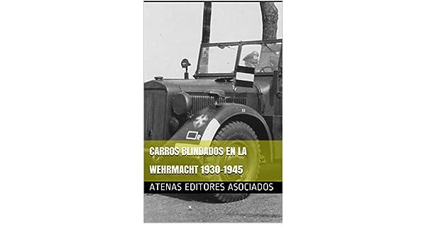 Amazon.com: Carros Blindados en la Wehrmacht 1930-1945 (Spanish Edition) eBook: Atenas Editores Asociados: Kindle Store