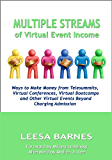 Multiple Streams of Virtual Event Income: Ways to Make Money from Telesummits, Virtual Trade Shows, Virtual Bootcamps & Other Virtual Events Beyond Charging Admission