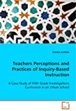 Teachers Perceptions and Practices of Inquiry-Based Instruction, Penina Kamina, 3639062752