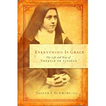 Everything is Grace: The Life and Way of Therese of Lisieux