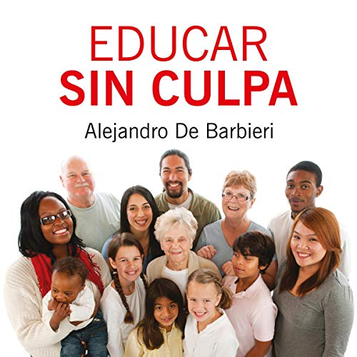 Pdf Parenting Educar sin culpa [To Educate Without Fault]: Optimismo y entusiasmo para padres y docentes