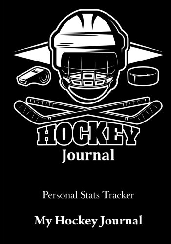 Hockey Journal: Hockey Book For Kids, Personal Stats Tracker , 100 Games, 7 x 10