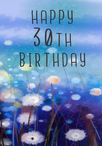 Happy 30th Birthday: Birthday Memory Book, Birthday Journal Notebook For 30 Year Old For Journaling & Doodling, 7 x 10, (Birthday Keepsake Book)