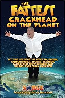 The Fattest Crackhead On The Planet: My True Life Story of Adoption, Racism, Fashion Models, Sports Television, Fatherhood, Show Business and Triumph over ...