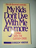 My Kids Don't Live with Me Anymore : Coping with the Custody Crisis, Virtue, Doreen L., 0896381579