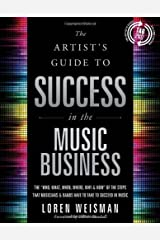 The Artist's Guide to Success in the Music Business: The 'Who, What, When, Where, Why & How of the Steps That Musicians & Bands Have to Take to Succeed in Music by Loren Weisman (2013-11-13) Paperback