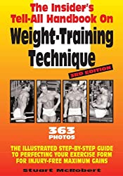 Insider's Tell-All Handbook on Weight-Training Technique: The Illustrated Step-By-Step Guide to Perfecting Your Exercise Form for Injury-Free Maximum Gains