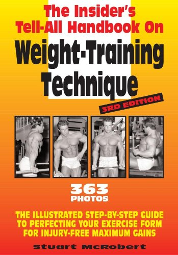 insider-s-tell-all-handbook-on-weight-training-technique-the-illustrated-step-by-step-guide-to-perfecting-your-exercise-form-for-injury-free-maximum-gains