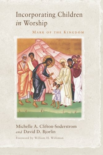 Incorporating Children in Worship: Mark of the Kingdom