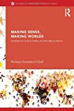 Making Sense, Making Worlds : Constructivism in Social Theory and International Relations, Onuf, Nicholas, 0415624169