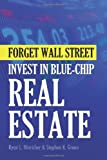 Forget Wall Street: Invest in Blue-Chip Real Estate, Ryan Hinricher and Stephen Green, 1481102931