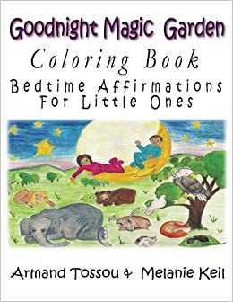Goodnight Magic Garden Coloring Book Bedtime Affirmations For Little Ones Volume 1 Dagbegnon Armand Tossou Melanie Rose Keil 9781547016662