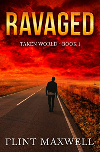 Ravaged: A Post-Apocalyptic Thriller (Taken World Book 1) by [Maxwell, Flint]