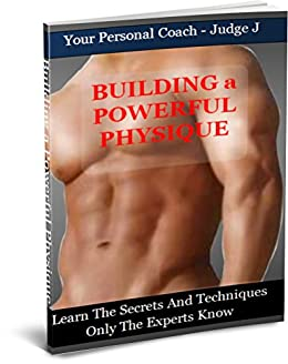 Building a Powerful Physique: Your Personal Body Coach by [J, Judge]