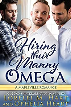 Hiring Their Manny Omega MM Non Shifter Alpha Omega Mpreg: A Mapleville Romance (Mapleville Omegas Book 6) by [Hart, Lorelei M., Heart, Ophelia]