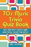 70s Music Trivia Quiz Book: 380 Multiple Choice Quiz Questions from the 1970s (Music Trivia Quiz Book - 1970s Music Trivia) (Volume 2)