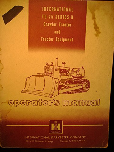 International TD 25 Series B Crawler Tractor and Equipment Owners Operators Manual