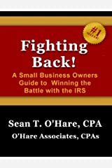 Fighting Back: A Small Business Owners Guide to Winning the Battle with the IRS Paperback