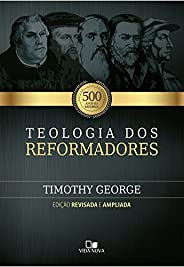 Teologia dos reformadores - 2ª Edição ampliada