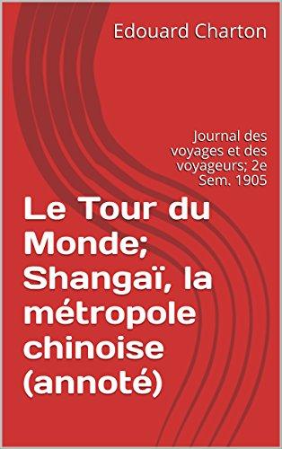Le Tour du Monde; Shangaï, la métropole chinoise (annoté): Journal des voyages et des voyageurs; 2e Sem. 1905 (French - Metropol Collection
