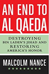 An End to al-Qaeda: Destroying Bin Laden's Jihad and Restoring America's Honor Kindle Edition