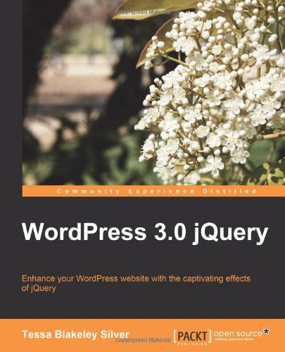 WordPress 3.0 jQuery by Blakeley Silver Tessa, Packt Publishing