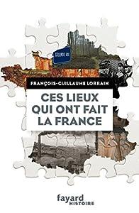 """Afficher """"Ces lieux qui ont fait la France"""""""