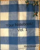 Your Notebook! Vol. I: journal, idea book, notebook, diary, planner (Volume 1)