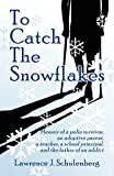 img - for To Catch The Snowflakes : Memoir of a polio survivor, an adoptive parent, a high school principal, and a father of an addict book / textbook / text book