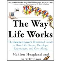 Image for The Way Life Works: The Science Lover's Illustrated Guide to How Life Grows, Develops, Reproduces, and Gets Along