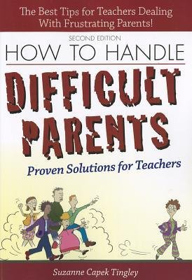 [(How to Handle Difficult Parents: Proven Solutions for Teachers)] [Author: Suzanne Capek Tingley] published on (August, 2012)