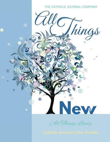 All Things New All Things Lovely Catholic Journal Color Doodle: Teen Devotionals Girls Devotionals Womens Devotionals Catholic Journal for Girls in ... 13th Birthday Gift for Girls in all dep