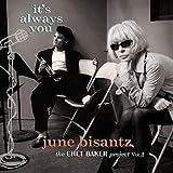 It's Always You: June Bisantz Sings Chet Baker 2 by June Bisantz (2015-08-03)
