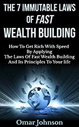 The 7 Immutable Laws Of Fast Wealth Building: How To Get Rich With Speed By Applying The Laws Of Fast Wealth Building And Its Principles To Your life (English Edition)