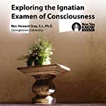 Exploring the Ignatian Examen of Consciousness | Rev. Howard Gray SJ PhD