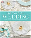 Style Your Perfect Wedding, Dorling Kindersley Publishing Staff, 1465429824