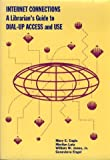Internet Connections : A Librarian's Guide to Dial-Up Access and Use, Engle, Mary E., 0838977936