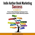 Indie Author Book Marketing Success: Proven 5-Star Marketing Techniques from Successful Authors and Book Marketing Experts | Karen Baney,Lindsay Buroker,Kristin Eckstein,Joel Friedlander,Heather Hart,Shelley Hitz,D'vorah Lansky,Lorilyn Roberts,Penny Sansevieri